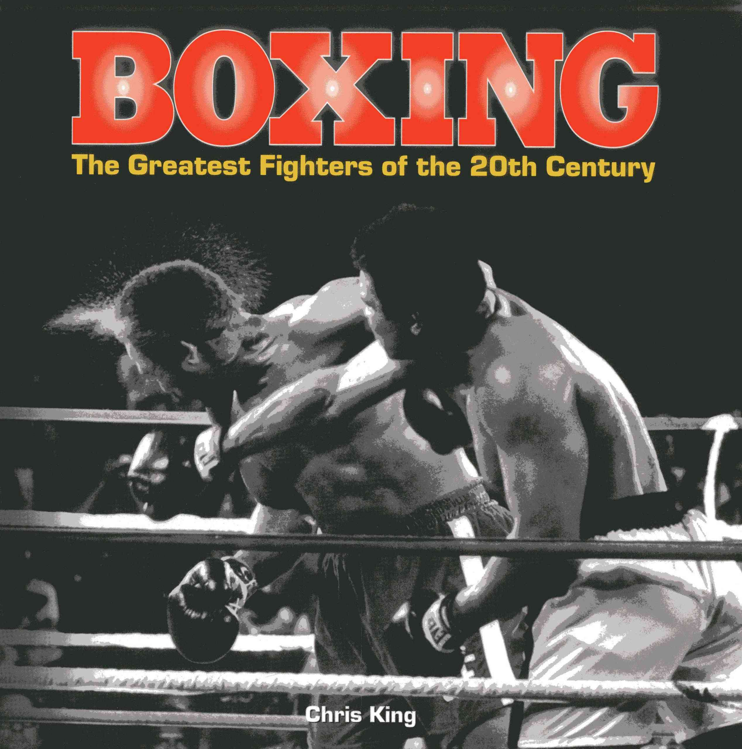 Boxing: the Greatest Fighters of the 20th Century By King, Chris