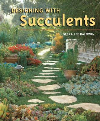 Designing With Succulents By Baldwin, Debra Lee