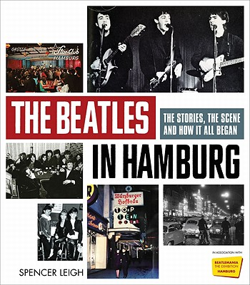 The Beatles in Hamburg By Leigh, Spencer